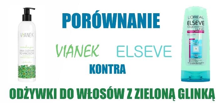 Odżywki z zieloną glinką: Elseve (L'Oréal) VS Vianek (SYLVECO)